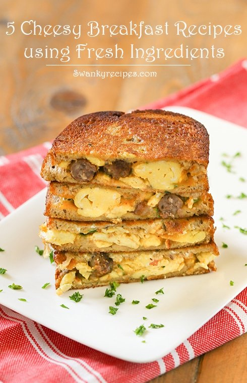 5 Cheesy Breakfast Recipes with Fresh Ingredients