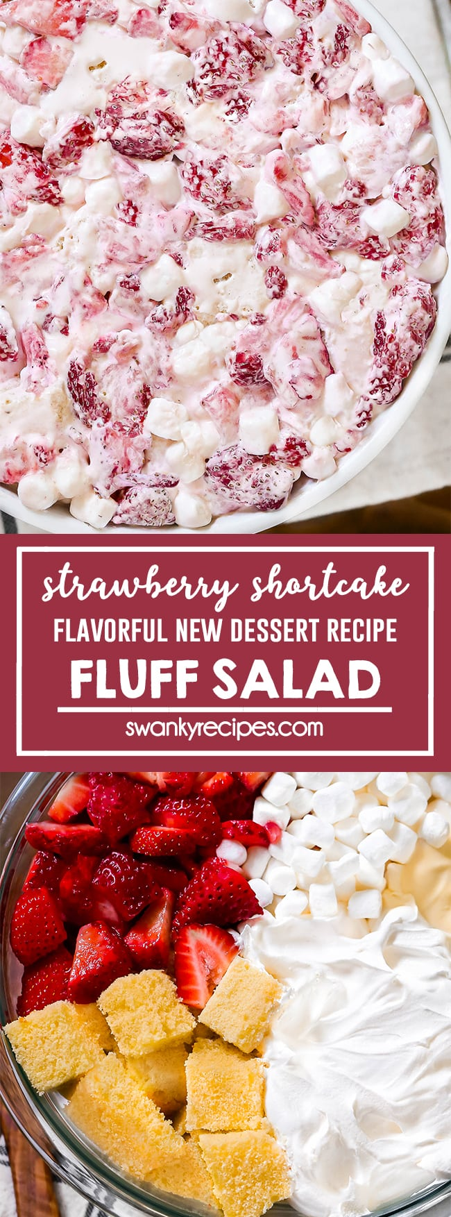 "Quick Strawberry Shortcake Fluff Salad - A white bowl with chunks of strawberries, mini marshmallows, and yellow pound cake in a creamy white whipped cream topping. Text in pink boarder in center reads strawberry shortcake ""flavorful new dessert recipe"" fluff salad. Second image is a clear bowl with chunks of yellow pound cake, slices of fresh strawberries, a handful of mini marshmallows, and whipped cream on a wooden board."