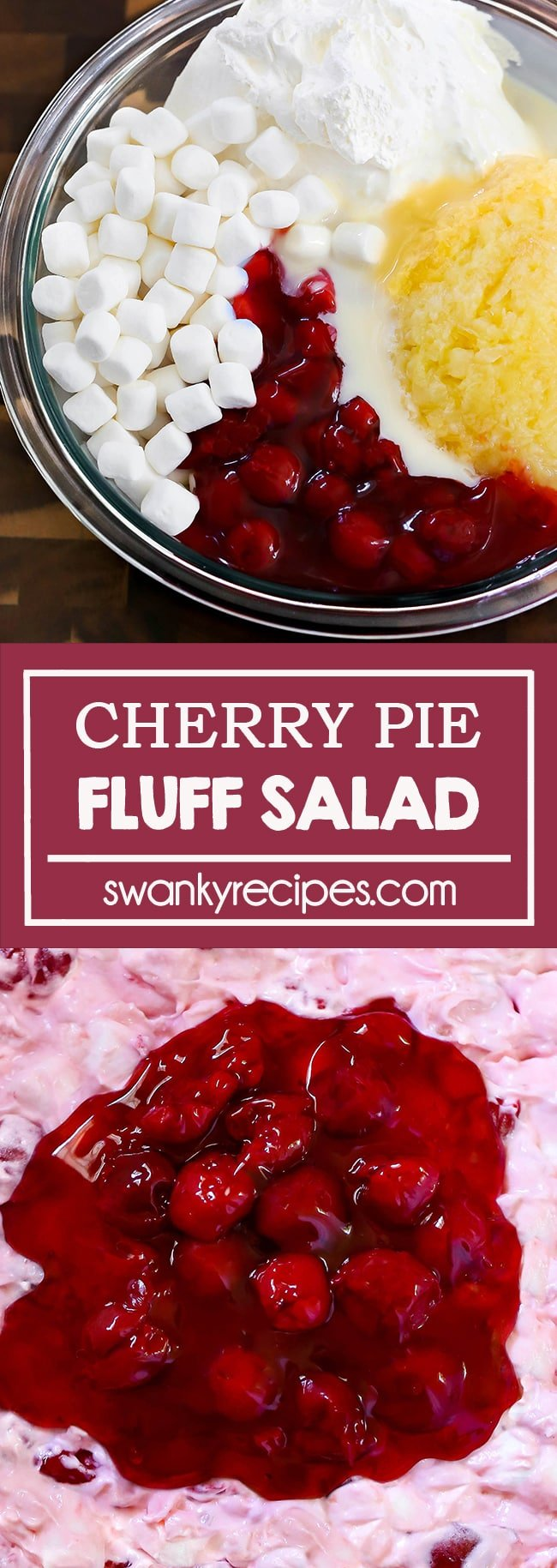 Cherry Pie Fluff Salad - A clear bowl with cherry pie filling, crushed pineapple, whipped cream, and mini marshmallows together with sweetened condensed milk. Served on a wooden serving board. Text in center reads cherry pie fluff salad in a pink boarder. Second image is close up of the ingredients mixed together with a pink hue and red cherry pie filling in the center.