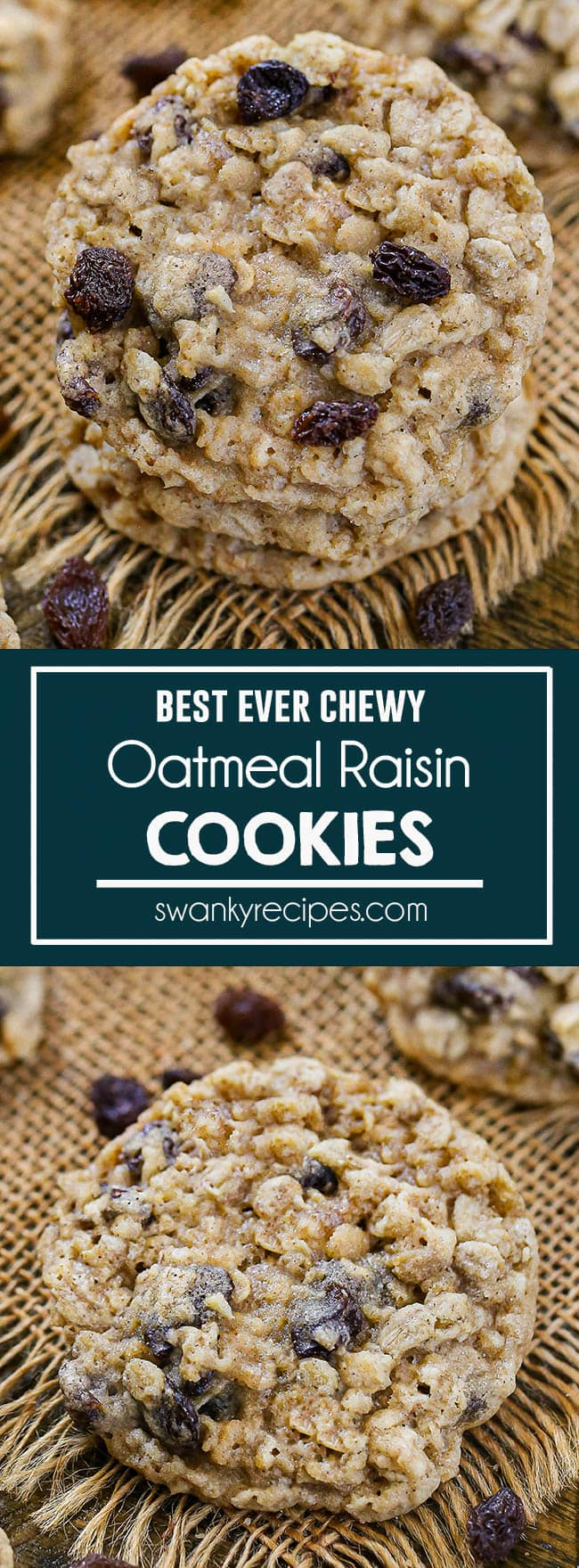 Best Chewy Oatmeal Raisin Cookies stacked on burlap with raisins. text in center reads best ever chewy oatmeal raisin cookies. Second image features a single cookie on burlap with raisins.